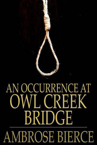 the will to live in ambrose bierces an occurrence at owl creek bridge An occurrence at owl creek bridge ambrose bierce i a man stood upon a railroad bridge in northern alabama, looking down into the swift water twenty feet below.