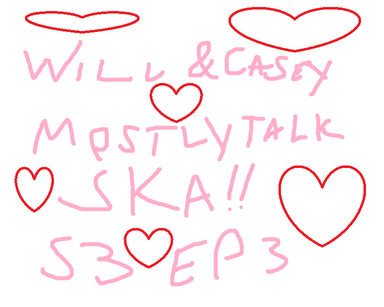 Will And Casey Mostly Talk Ska S3 Ep 3
