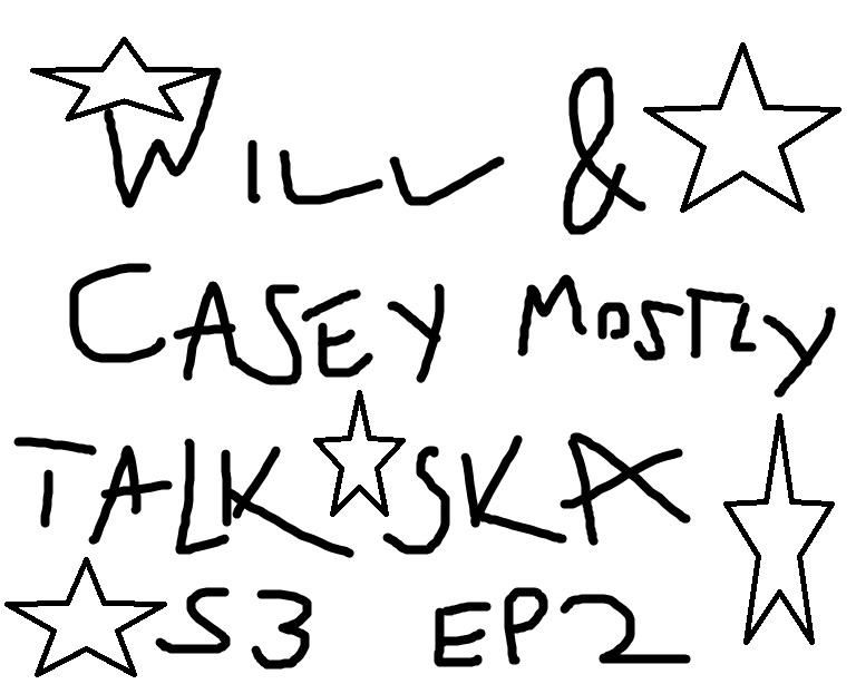 Will And Casey Mostly Talk Ska S3 Ep 2